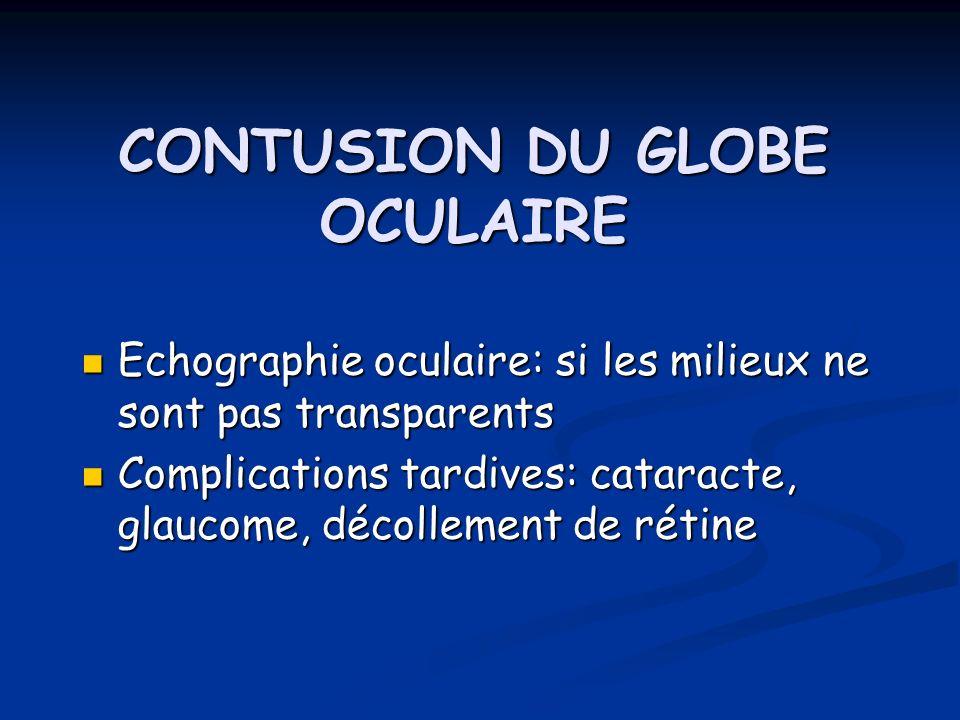 CONTUSION DU GLOBE OCULAIRE Echographie oculaire: si les milieux ne sont pas transparents Echographie oculaire: si les milieux ne sont pas transparent