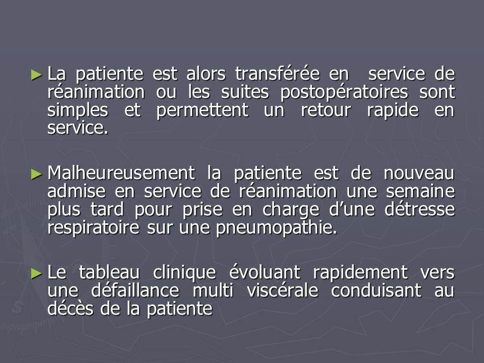 La patiente est alors transférée en service de réanimation ou les suites postopératoires sont simples et permettent un retour rapide en service. La pa