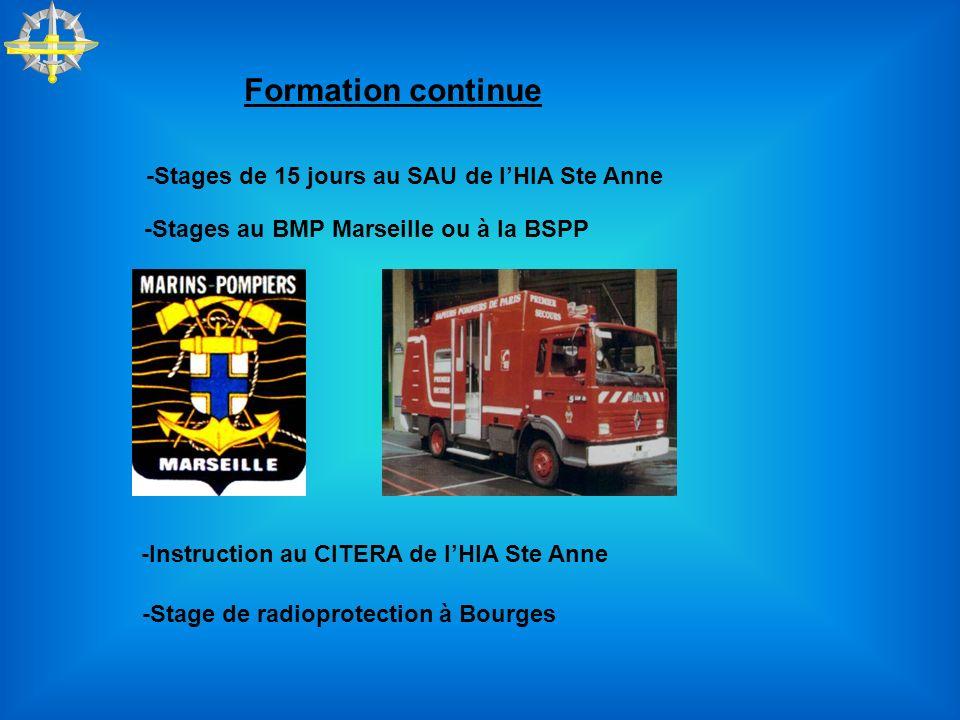 Formation continue -Stages de 15 jours au SAU de lHIA Ste Anne -Stages au BMP Marseille ou à la BSPP -Instruction au CITERA de lHIA Ste Anne -Stage de