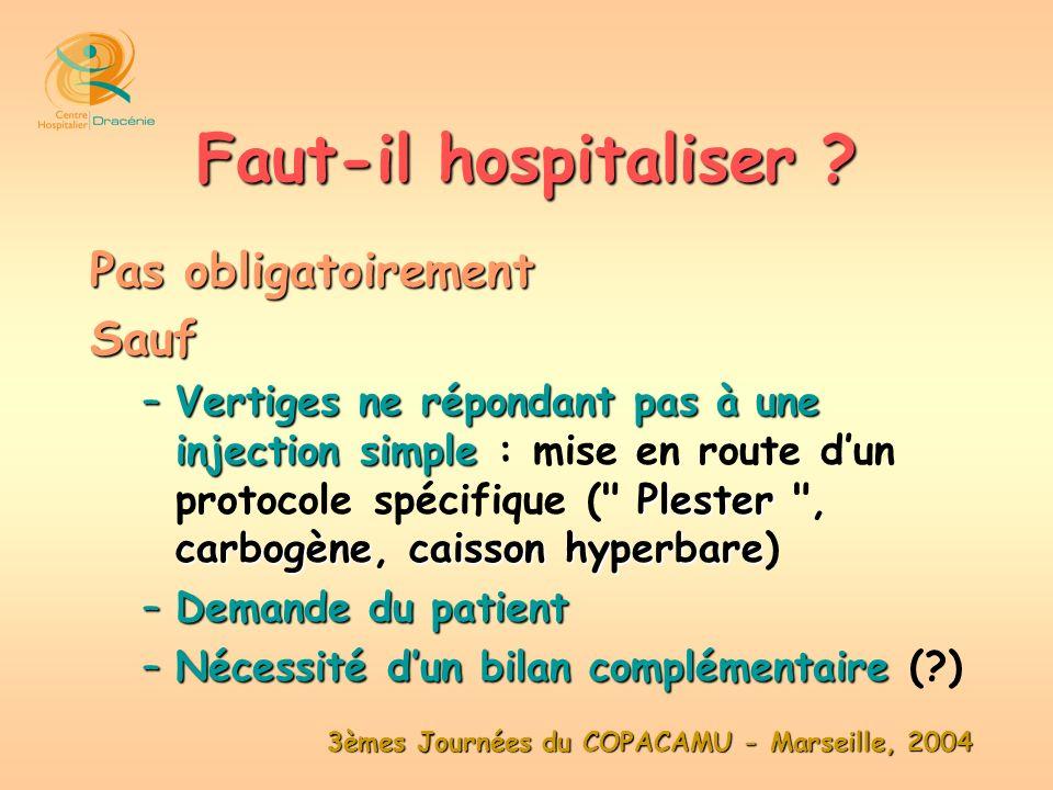 3èmes Journées du COPACAMU - Marseille, 2004 Pas obligatoirement Sauf –Vertiges ne répondant pas à une injection simple Plester carbogènecaisson hyper