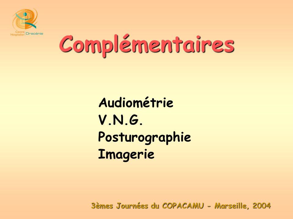 3èmes Journées du COPACAMU - Marseille, 2004 Audiométrie V.N.G. Posturographie Imagerie Complémentaires