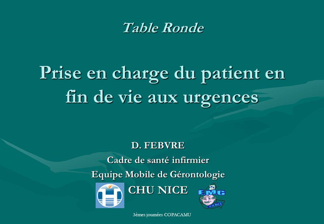 3èmes journées COPACAMU Table Ronde Prise en charge du patient en fin de vie aux urgences D. FEBVRE Cadre de santé infirmier Equipe Mobile de Gérontol