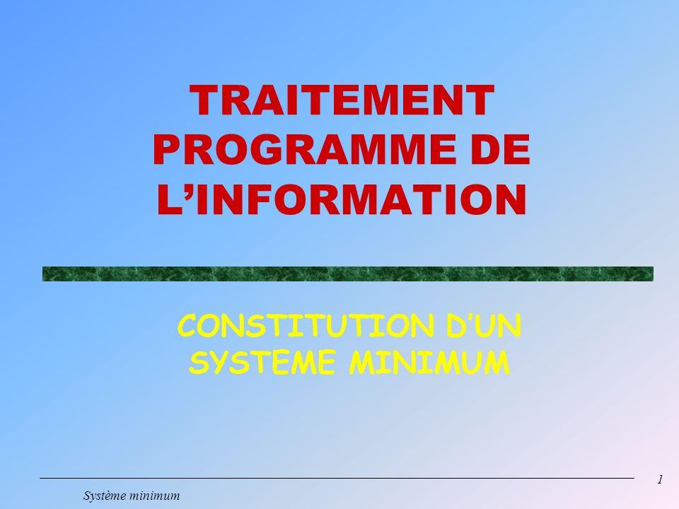 1 Système minimum TRAITEMENT PROGRAMME DE LINFORMATION CONSTITUTION DUN SYSTEME MINIMUM