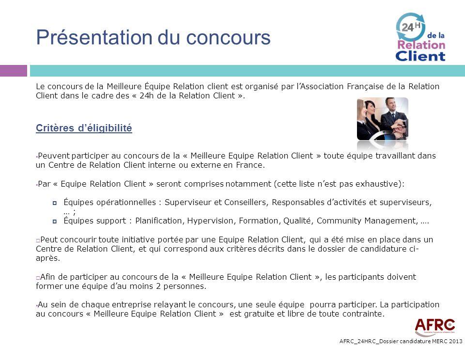 AFRC_24HRC_Dossier candidature MERC 2013 Présentation du concours Le concours de la Meilleure Équipe Relation client est organisé par lAssociation Fra