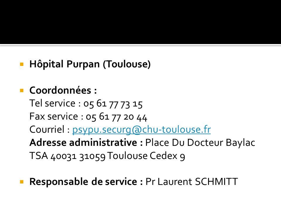 Hôpital Purpan (Toulouse) Coordonnées : Tel service : 05 61 77 73 15 Fax service : 05 61 77 20 44 Courriel : psypu.securg@chu-toulouse.frpsypu.securg@chu-toulouse.fr Adresse administrative : Place Du Docteur Baylac TSA 40031 31059 Toulouse Cedex 9 Responsable de service : Pr Laurent SCHMITT