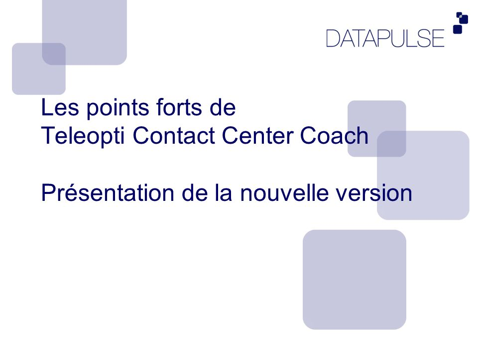 Les points forts de Teleopti Contact Center Coach Présentation de la nouvelle version