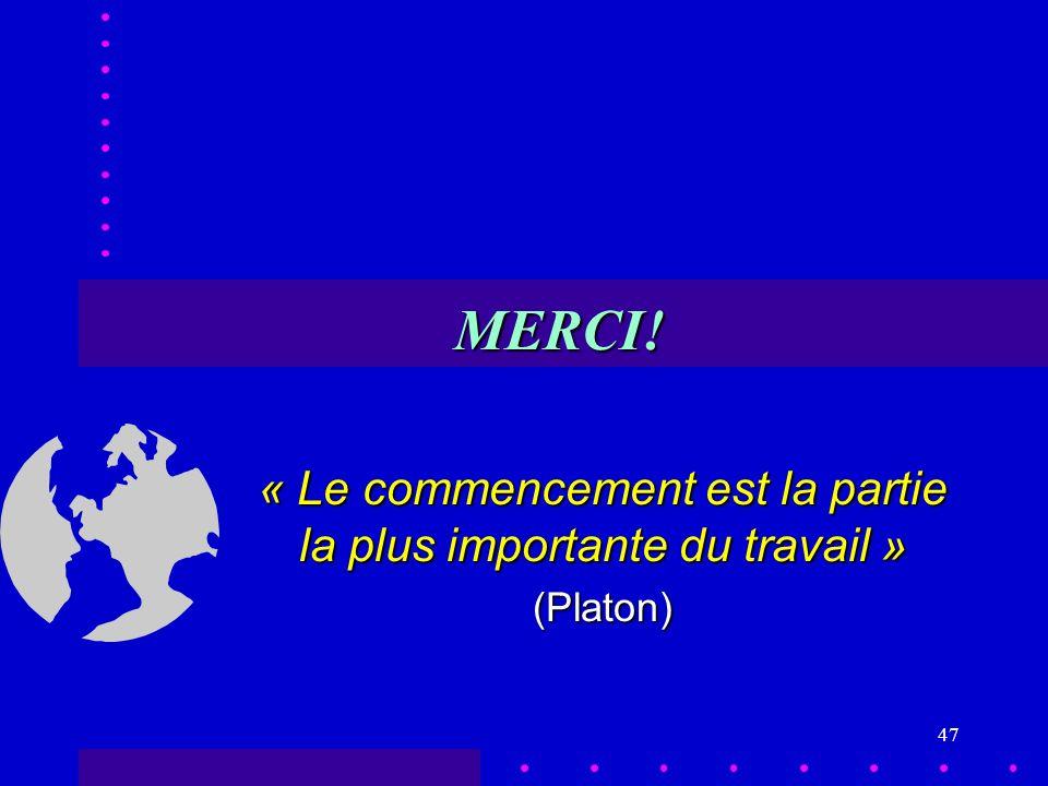 47 MERCI! « Le commencement est la partie la plus importante du travail » (Platon)