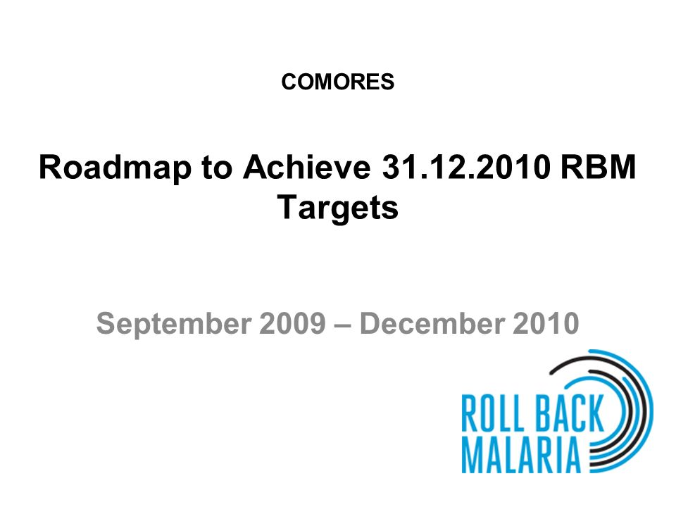 Roadmap to Achieve 31.12.2010 RBM Targets September 2009 – December 2010 COMORES