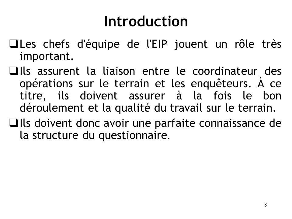 3 Introduction Les chefs d'équipe de l'EIP jouent un rôle très important. Ils assurent la liaison entre le coordinateur des opérations sur le terrain