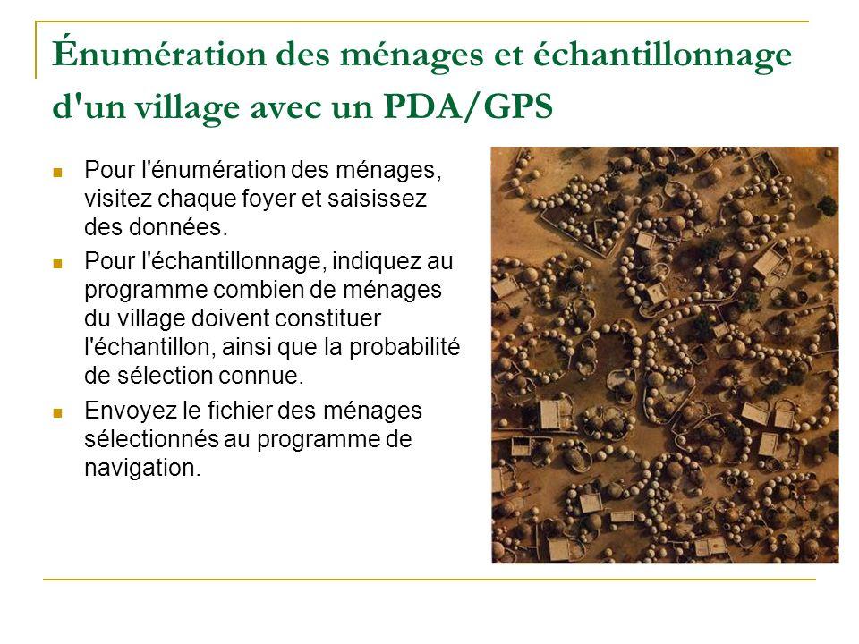 Énumération des ménages et échantillonnage d'un village avec un PDA/GPS Pour l'énumération des ménages, visitez chaque foyer et saisissez des données.