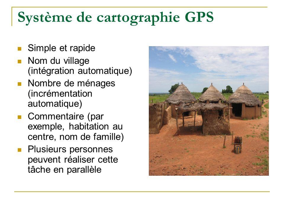 Système de cartographie GPS Simple et rapide Nom du village (intégration automatique) Nombre de ménages (incrémentation automatique) Commentaire (par