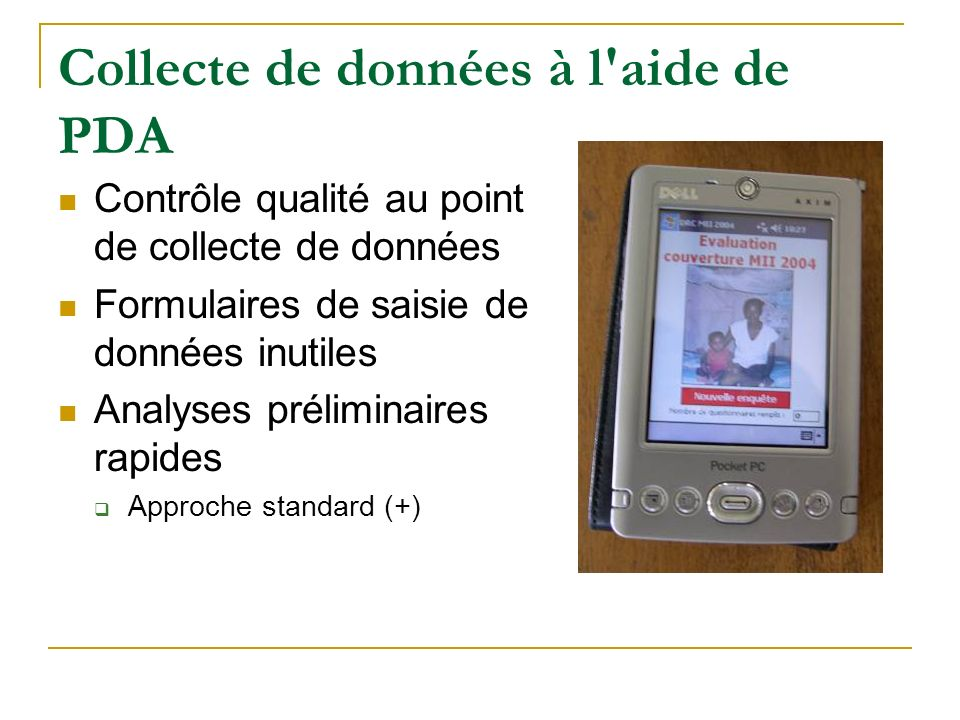 Collecte de données à l'aide de PDA Contrôle qualité au point de collecte de données Formulaires de saisie de données inutiles Analyses préliminaires