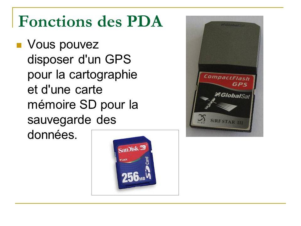 Fonctions des PDA Vous pouvez disposer d'un GPS pour la cartographie et d'une carte mémoire SD pour la sauvegarde des données.