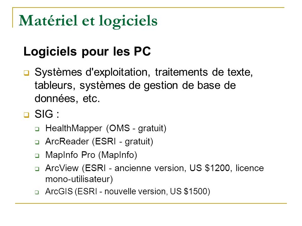 Matériel et logiciels Logiciels pour les PC Systèmes d'exploitation, traitements de texte, tableurs, systèmes de gestion de base de données, etc. SIG