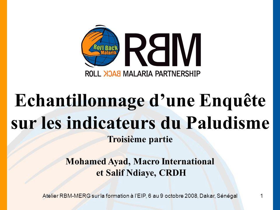 Atelier RBM-MERG sur la formation à lEIP, 6 au 9 octobre 2008, Dakar, Sénégal1 Echantillonnage dune Enquête sur les indicateurs du Paludisme Troisième