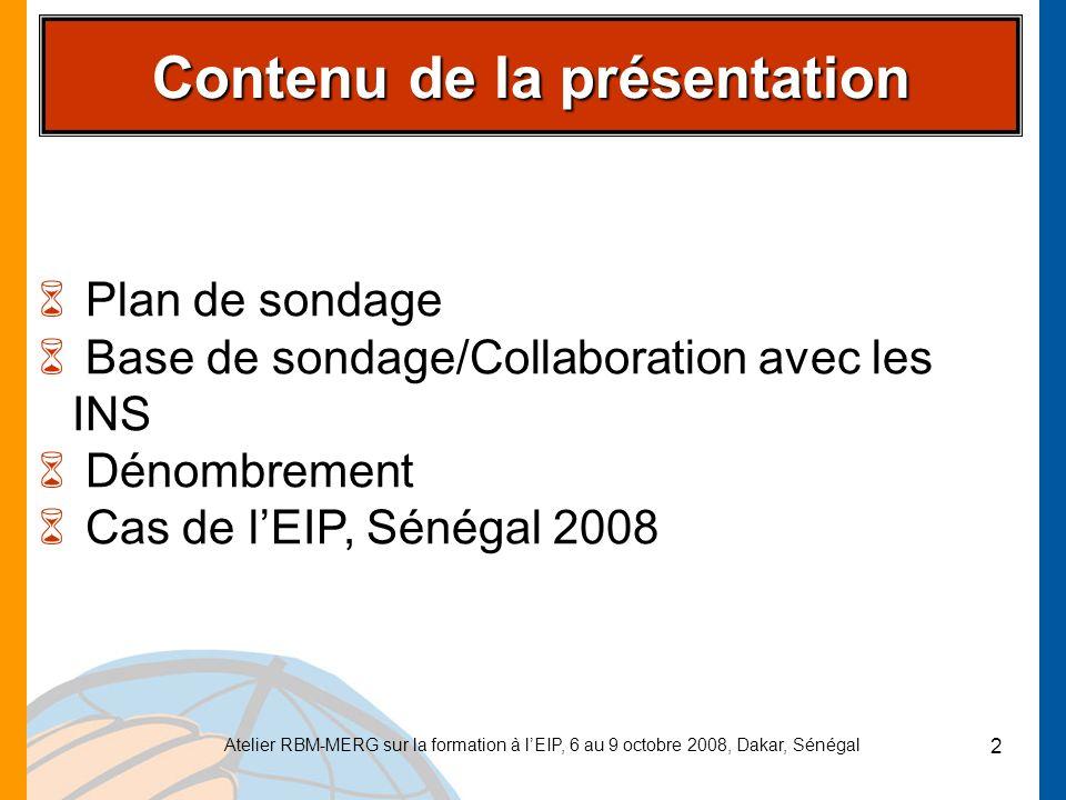 Atelier RBM-MERG sur la formation à lEIP, 6 au 9 octobre 2008, Dakar, Sénégal 2 Contenu de la présentation 6 Plan de sondage 6 Base de sondage/Collabo
