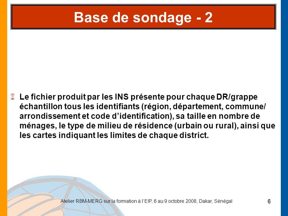 Atelier RBM-MERG sur la formation à lEIP, 6 au 9 octobre 2008, Dakar, Sénégal 6 Base de sondage - 2 6Le fichier produit par les INS présente pour chaq