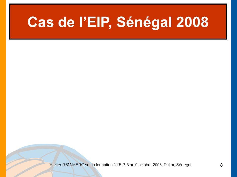 Atelier RBM-MERG sur la formation à lEIP, 6 au 9 octobre 2008, Dakar, Sénégal 9 LEIP, Sénégal 2008 sera basée sur un échantillon de 320 grappes.