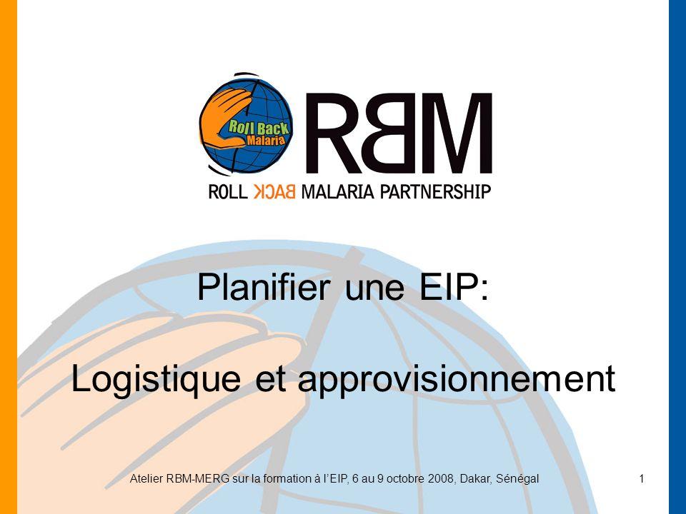 Atelier RBM-MERG sur la formation à lEIP, 6 au 9 octobre 2008, Dakar, Sénégal 2 A retenir Modèle de logistiques nécessaires est sur le CD et dans le classeur.