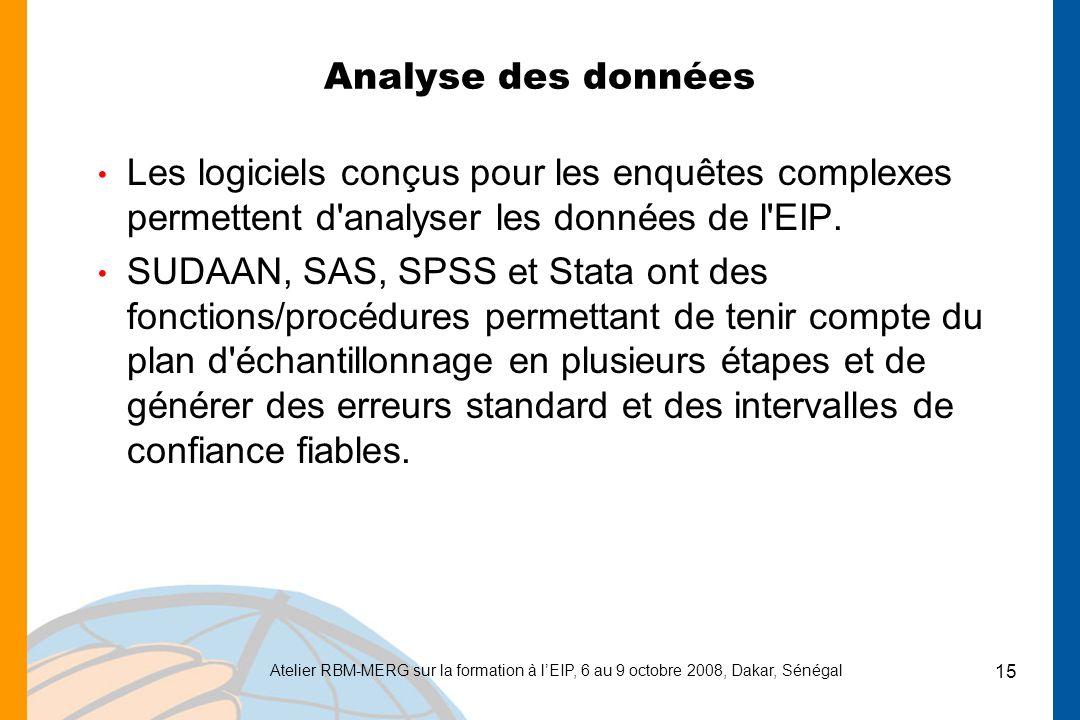 Atelier RBM-MERG sur la formation à lEIP, 6 au 9 octobre 2008, Dakar, Sénégal 15 Analyse des données Les logiciels conçus pour les enquêtes complexes permettent d analyser les données de l EIP.