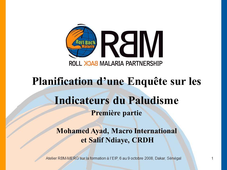 Atelier RBM-MERG sur la formation à lEIP, 6 au 9 octobre 2008, Dakar, Sénégal1 Planification dune Enquête sur les Indicateurs du Paludisme Première pa