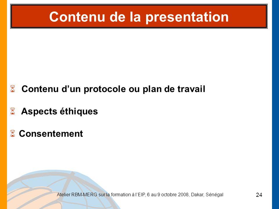 Atelier RBM-MERG sur la formation à lEIP, 6 au 9 octobre 2008, Dakar, Sénégal 24 Contenu de la presentation 6 Contenu dun protocole ou plan de travail
