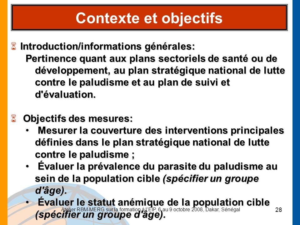 Atelier RBM-MERG sur la formation à lEIP, 6 au 9 octobre 2008, Dakar, Sénégal 28 Contexte et objectifs 6Introduction/informations générales: Pertinenc