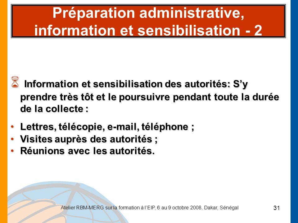 Atelier RBM-MERG sur la formation à lEIP, 6 au 9 octobre 2008, Dakar, Sénégal 31 Préparation administrative, information et sensibilisation - 2 6 Info