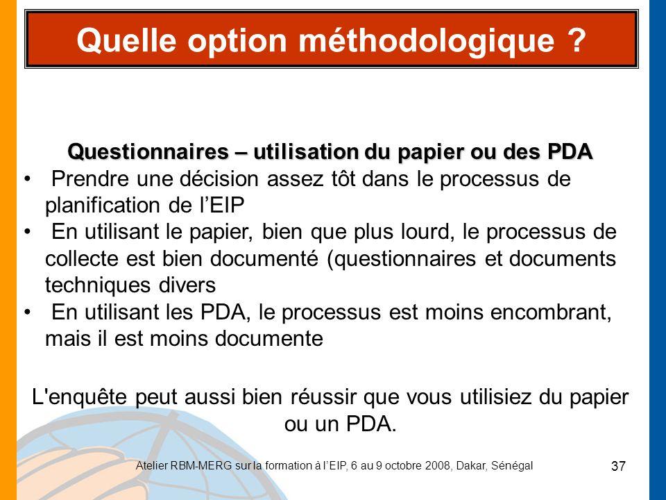 Atelier RBM-MERG sur la formation à lEIP, 6 au 9 octobre 2008, Dakar, Sénégal 37 Quelle option méthodologique ? Questionnaires – utilisation du papier