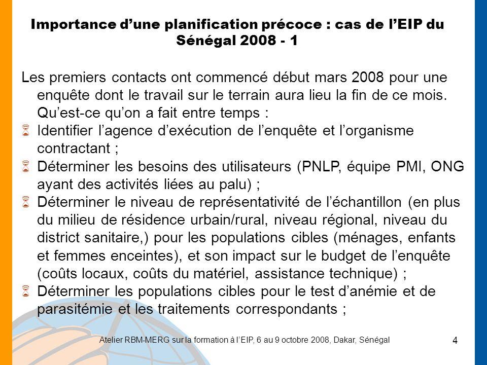 Atelier RBM-MERG sur la formation à lEIP, 6 au 9 octobre 2008, Dakar, Sénégal 4 Importance dune planification précoce : cas de lEIP du Sénégal 2008 -