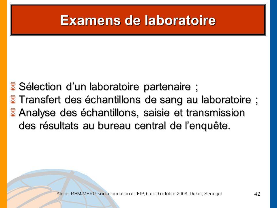 Atelier RBM-MERG sur la formation à lEIP, 6 au 9 octobre 2008, Dakar, Sénégal 42 Examens de laboratoire 6Sélection dun laboratoire partenaire ; 6Trans