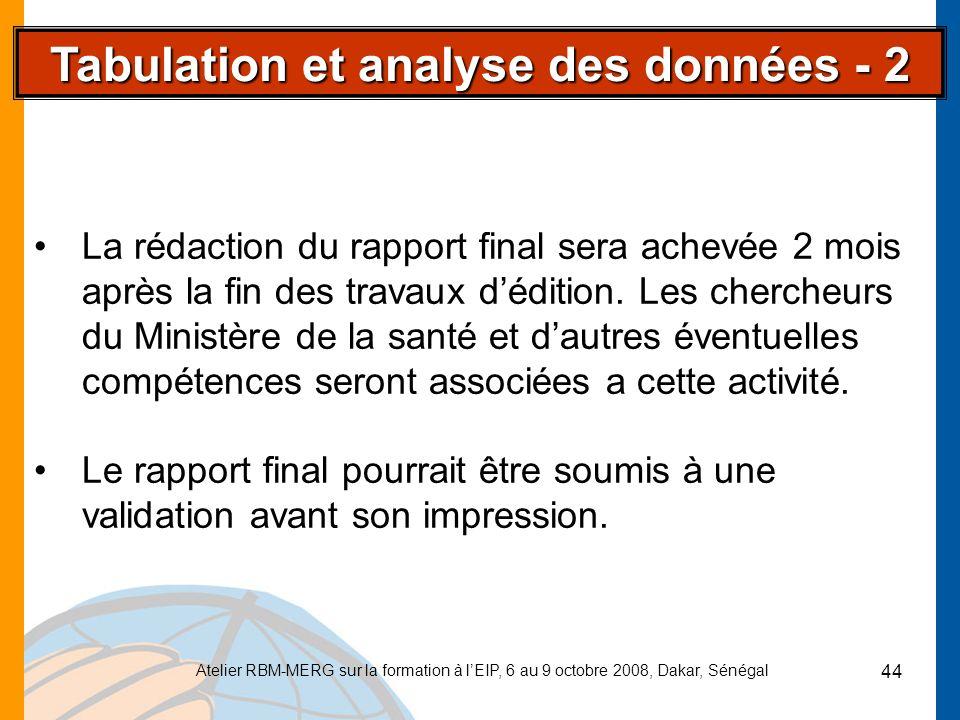 Atelier RBM-MERG sur la formation à lEIP, 6 au 9 octobre 2008, Dakar, Sénégal 44 Tabulation et analyse des données - 2 La rédaction du rapport final s
