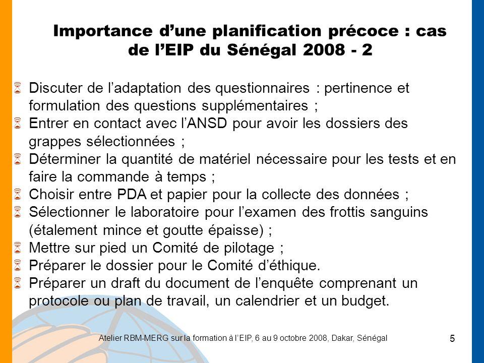 Atelier RBM-MERG sur la formation à lEIP, 6 au 9 octobre 2008, Dakar, Sénégal 5 Importance dune planification précoce : cas de lEIP du Sénégal 2008 -