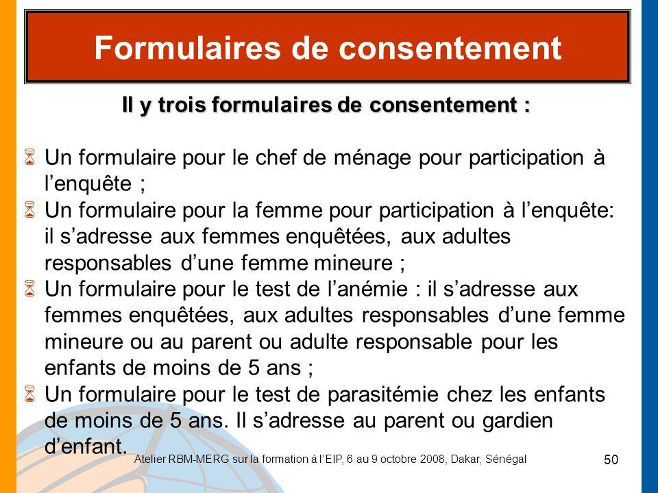 Atelier RBM-MERG sur la formation à lEIP, 6 au 9 octobre 2008, Dakar, Sénégal 50 Formulaires de consentement Il y trois formulaires de consentement :