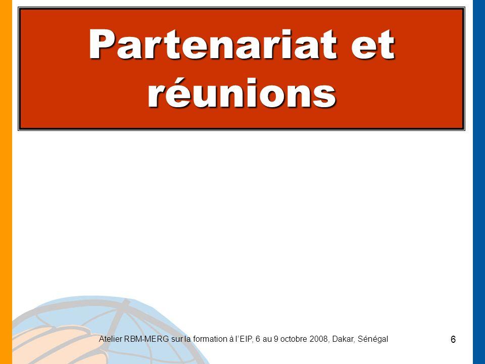 Atelier RBM-MERG sur la formation à lEIP, 6 au 9 octobre 2008, Dakar, Sénégal 6 Partenariat et réunions