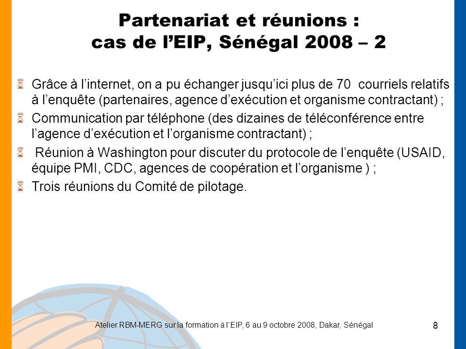 Atelier RBM-MERG sur la formation à lEIP, 6 au 9 octobre 2008, Dakar, Sénégal 8 Partenariat et réunions : cas de lEIP, Sénégal 2008 – 2 6Grâce à linte