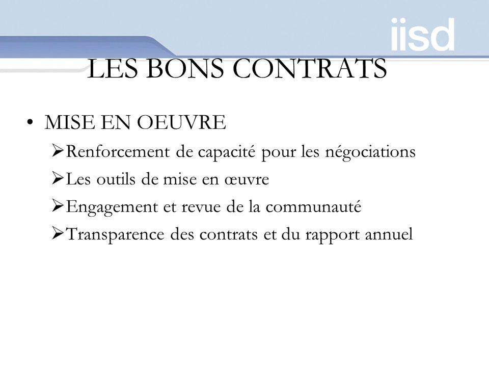 LES BONS CONTRATS MISE EN OEUVRE Renforcement de capacité pour les négociations Les outils de mise en œuvre Engagement et revue de la communauté Transparence des contrats et du rapport annuel