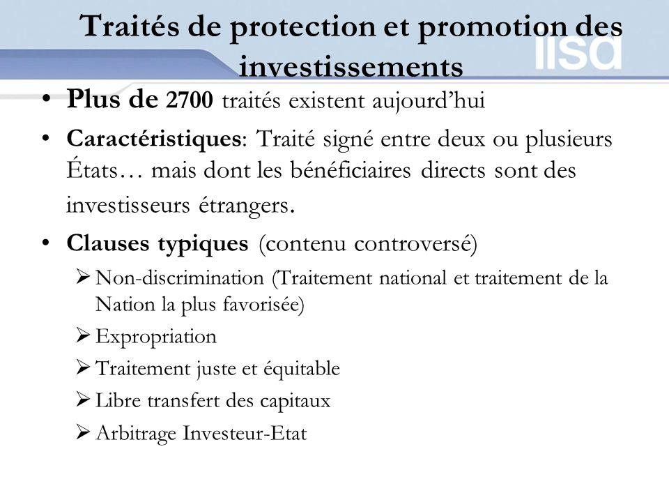 Traités de protection et promotion des investissements Plus de 2700 traités existent aujourdhui Caractéristiques: Traité signé entre deux ou plusieurs États… mais dont les bénéficiaires directs sont des investisseurs étrangers.
