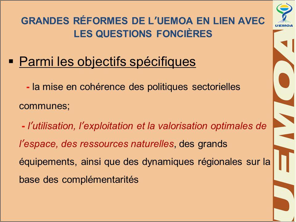 GRANDES RÉFORMES DE LUEMOA EN LIEN AVEC LES QUESTIONS FONCIÈRES Parmi les objectifs spécifiques - la mise en cohérence des politiques sectorielles com