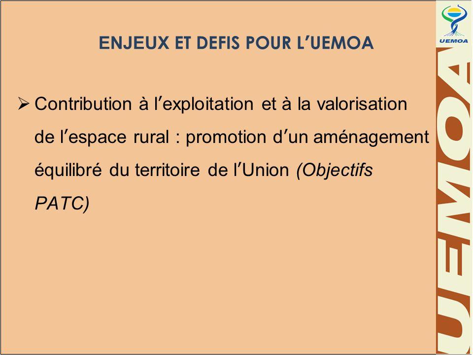 ENJEUX ET DEFIS POUR LUEMOA Contribution à lexploitation et à la valorisation de lespace rural : promotion dun aménagement équilibré du territoire de