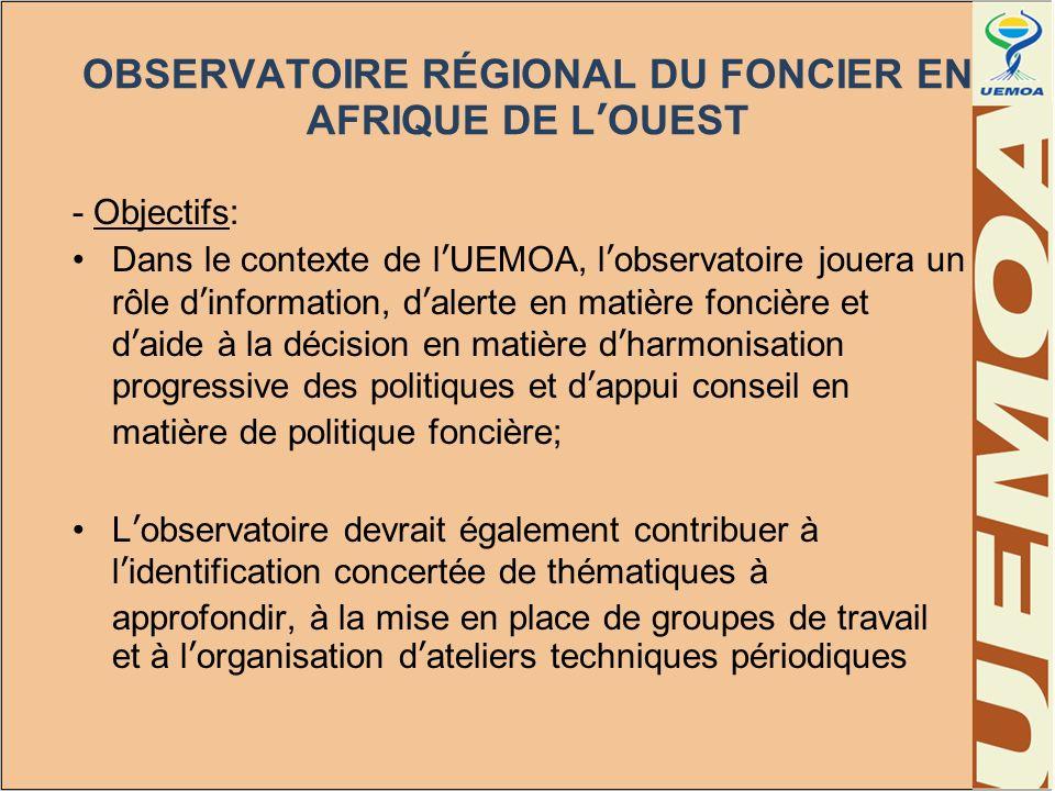OBSERVATOIRE RÉGIONAL DU FONCIER EN AFRIQUE DE LOUEST - Objectifs: Dans le contexte de lUEMOA, lobservatoire jouera un rôle dinformation, dalerte en m