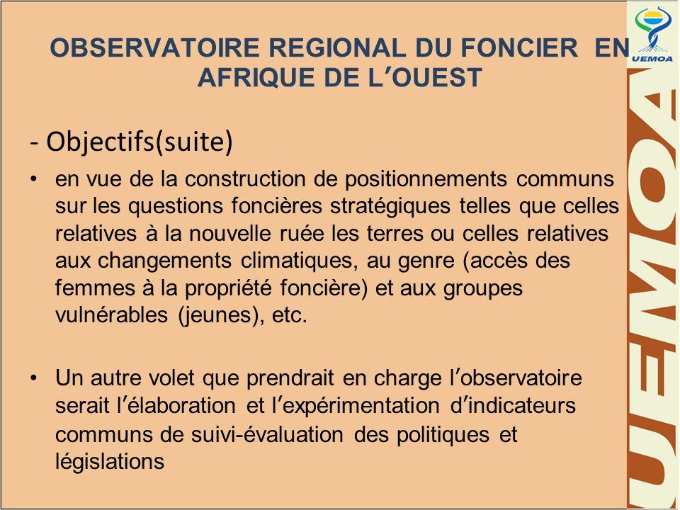 OBSERVATOIRE REGIONAL DU FONCIER EN AFRIQUE DE LOUEST - Objectifs(suite) en vue de la construction de positionnements communs sur les questions fonciè