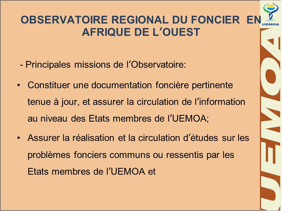 OBSERVATOIRE REGIONAL DU FONCIER EN AFRIQUE DE LOUEST - Principales missions de lObservatoire: Constituer une documentation foncière pertinente tenue