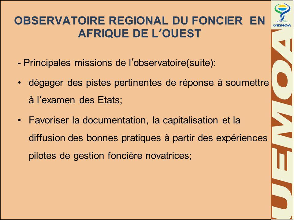 OBSERVATOIRE REGIONAL DU FONCIER EN AFRIQUE DE LOUEST - Principales missions de lobservatoire(suite): dégager des pistes pertinentes de réponse à soum