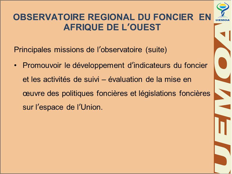 OBSERVATOIRE REGIONAL DU FONCIER EN AFRIQUE DE LOUEST Principales missions de lobservatoire (suite) Promouvoir le développement dindicateurs du foncie