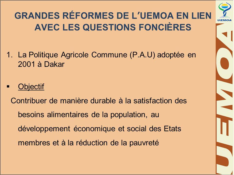 GRANDES RÉFORMES DE LUEMOA EN LIEN AVEC LES QUESTIONS FONCIÈRES 1.La Politique Agricole Commune (P.A.U) adoptée en 2001 à Dakar Objectif Contribuer de