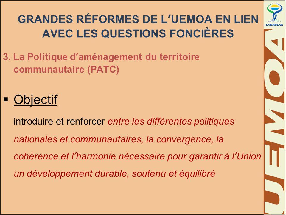 GRANDES RÉFORMES DE LUEMOA EN LIEN AVEC LES QUESTIONS FONCIÈRES 3. La Politique daménagement du territoire communautaire (PATC) Objectif introduire et
