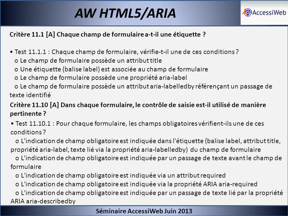 Séminaire AccessiWeb Juin 2013 AW HTML5/ARIA Critère 11.1 [A] Chaque champ de formulaire a-t-il une étiquette ? Test 11.1.1 : Chaque champ de formulai