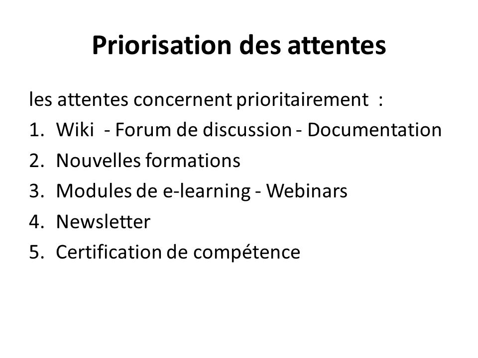Priorisation des attentes les attentes concernent prioritairement : 1.Wiki - Forum de discussion - Documentation 2.Nouvelles formations 3.Modules de e