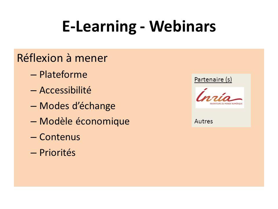 E-Learning - Webinars Réflexion à mener – Plateforme – Accessibilité – Modes déchange – Modèle économique – Contenus – Priorités Partenaire (s) Autres